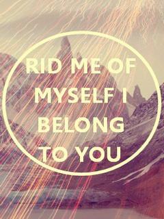 Rid Me Of Myself I Belong To You